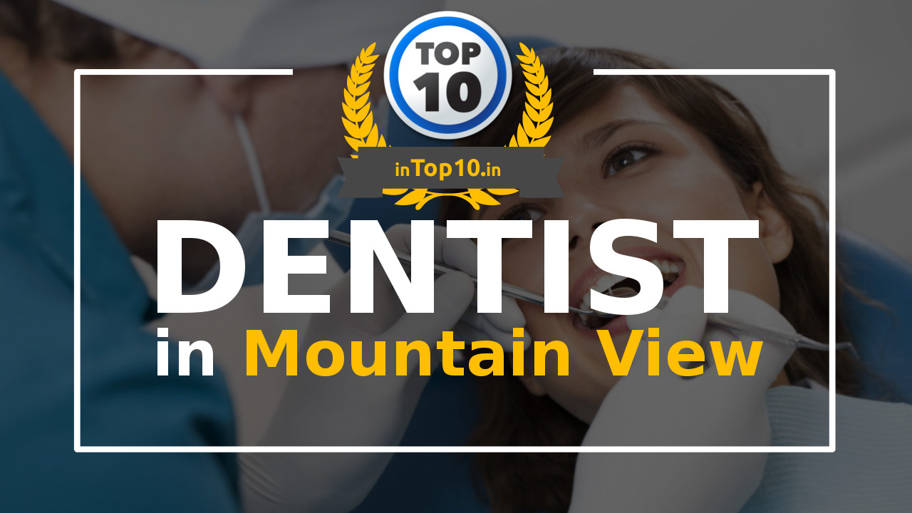 Top 10 Dentist in Mountain View