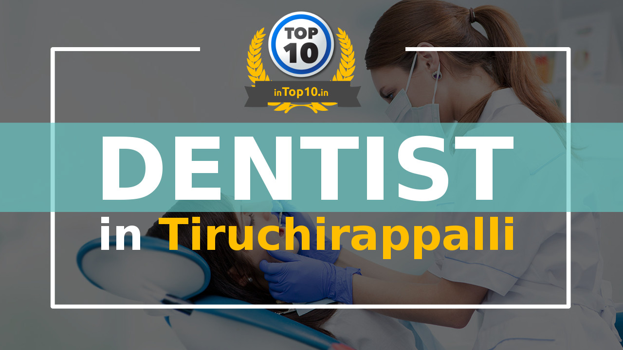 Best Dentist in Tiruchirappalli near me